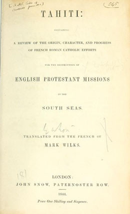 Tahiti: containing a review of the origin, character, and progress of French Roman Catholic efforts for the destruction of English Protestant missions in the South seas (1844)