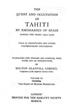The quest and occupation of Tahiti by emissaries of spain during the years 1772-1776 – Volume 3 (1919)