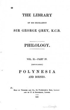 The Library of His Excellency Sir George Grey – Phililogy – Volume II – Polynesia and Borneo (1859)