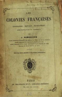 Les colonies françaises – Géographie, histoire, productions, administration et commerce (
