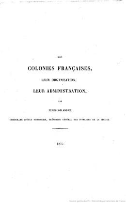 Les colonies françaises, leur organisation, leur administration et leurs principaux actes organiques (1877)