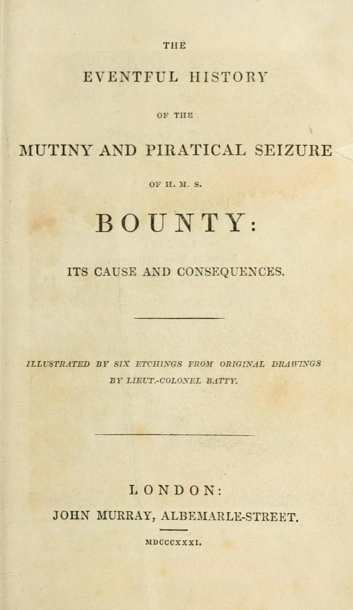 The eventful history of the mutiny and piratical seizure of H. M. S. Bounty, its causes and consequences (1831)