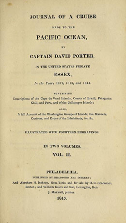 Journal of a cruise made to the Pacific Ocean by Captain David Porter, in the United States frigate Essex, in the years 1812, 1813, and 1814.